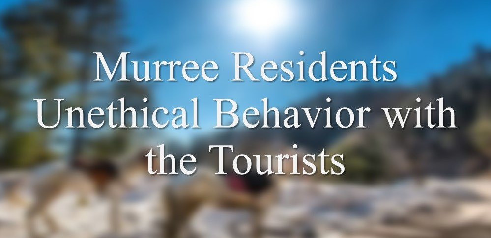 Murree Residents Unethical Behavior with the Tourists