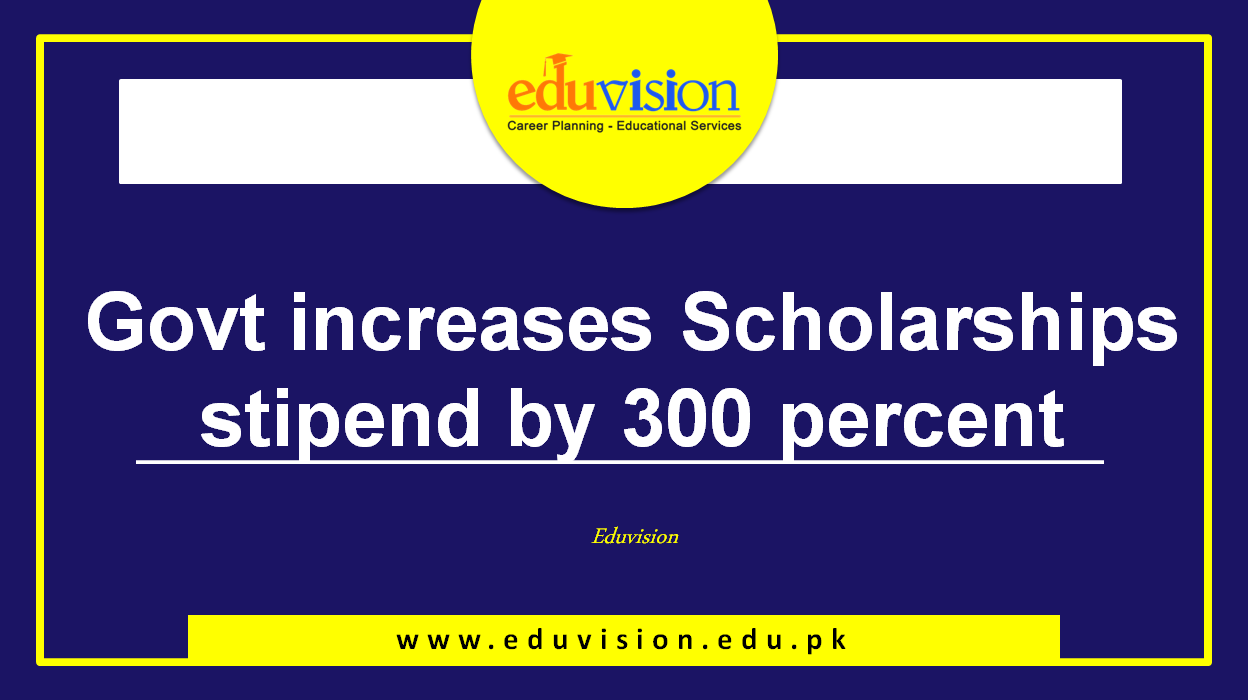 Scholarship stipend increased by 300 percent by the Government